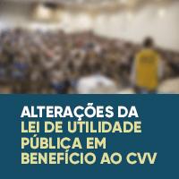 Alterações da Lei de Utilidade Pública em benefício ao CVV
